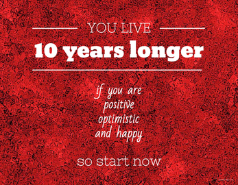 Badge you live 10 years longer if you are happy